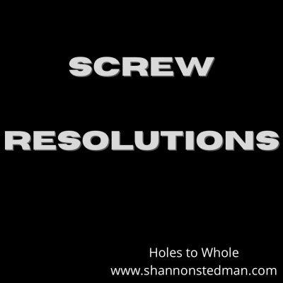 Screw Resolutions Part 1